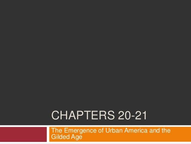 CHAPTERS 20-21 The Emergence of Urban America and the Gilded Age