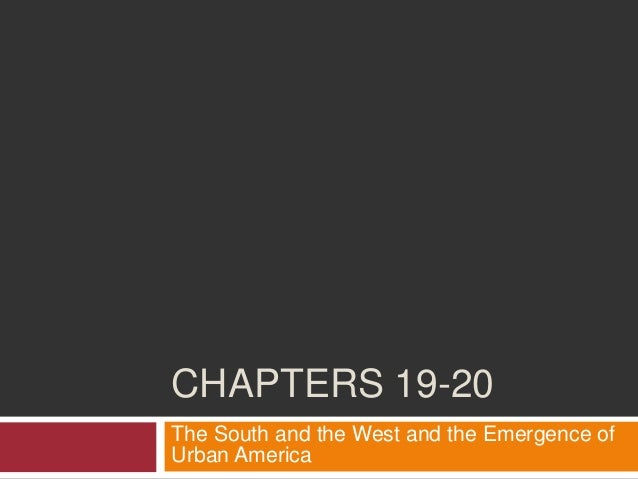 CHAPTERS 19-20 The South and the West and the Emergence of Urban America