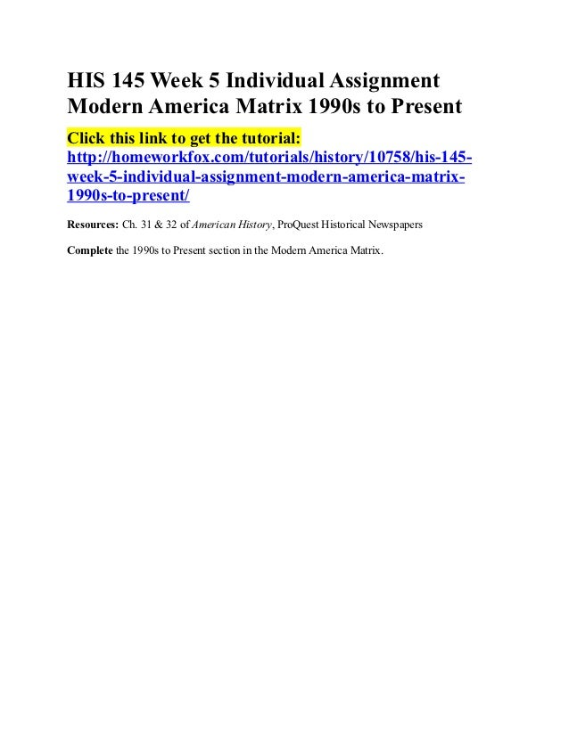 HIS 145 Week 5 Individual AssignmentModern America Matrix 1990s to PresentClick this link to get the tutorial:http://homew...