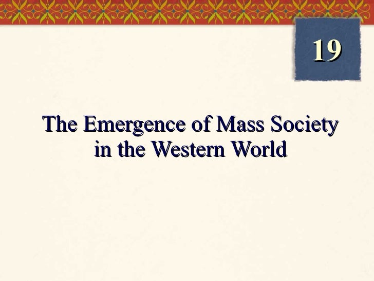 The Emergence of Mass Society in the Western World 19