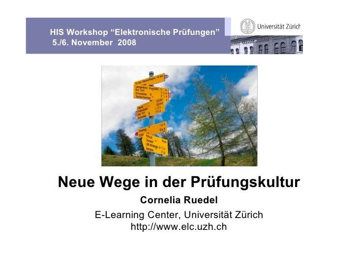 """HIS Workshop """"Elektronische Prüfungen"""" 5./6. November 2008      Neue Wege in der Prüfungskultur                    Corneli..."""