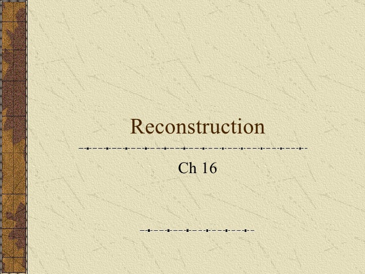 Reconstruction Ch 16