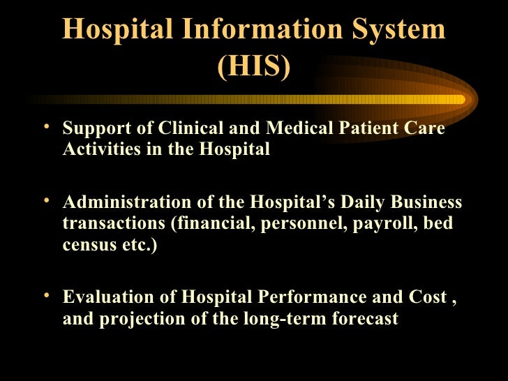 Hospital Information System (HIS) <ul><li>Support of Clinical and Medical Patient Care Activities in the Hospital </li></u...