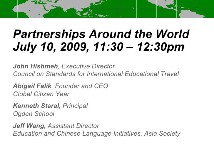Partnerships Around the World July 10, 2009, 11:30 – 12:30pm John Hishmeh, Executive Director Council on Standards for Int...