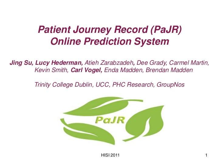 Patient Journey Record (PaJR)           Online Prediction SystemJing Su, Lucy Hederman, Atieh Zarabzadeh, Dee Grady, Carme...