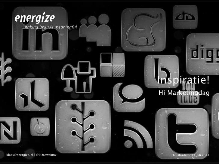 Inspiratie!<br />Hi Marketingdag<br />Amsterdam, 11 juli 2011<br />klaas@energize.nl | @klaasweima<br />