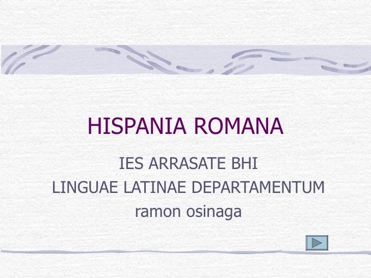 HISPANIA ROMANA IES ARRASATE BHI LINGUAE LATINAE DEPARTAMENTUM ramon osinaga
