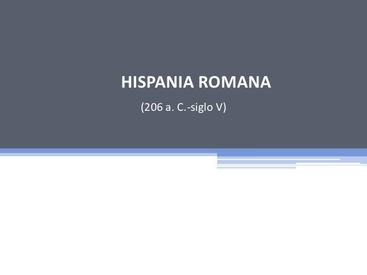 HISPANIA ROMANA (206 a. C.-siglo V)
