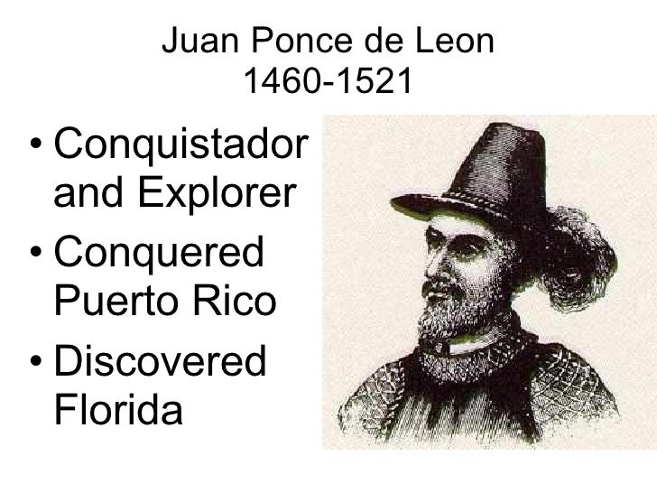 a biography of ponce de leon a spanish conqueror and explorer Juan ponce de leon was born on december 3, 1460 in sines, germany he became interested in sailing through his cousin, christopher columbus, and also was close friends with his neighbor, vasco da gama, so it was no surprise that he became a world-famous explorer.