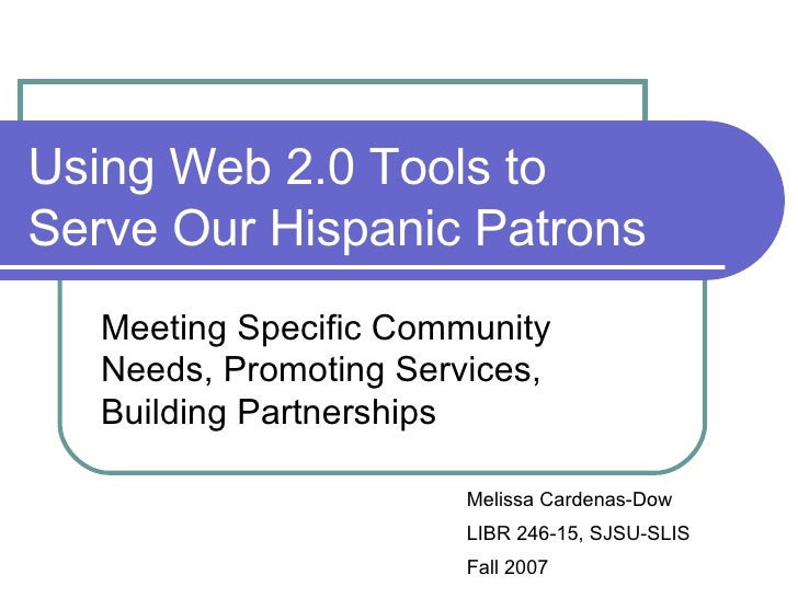 Using Web 2.0 Tools to Serve Our Hispanic Patrons Meeting Specific Community Needs, Promoting Services, Building Partnersh...