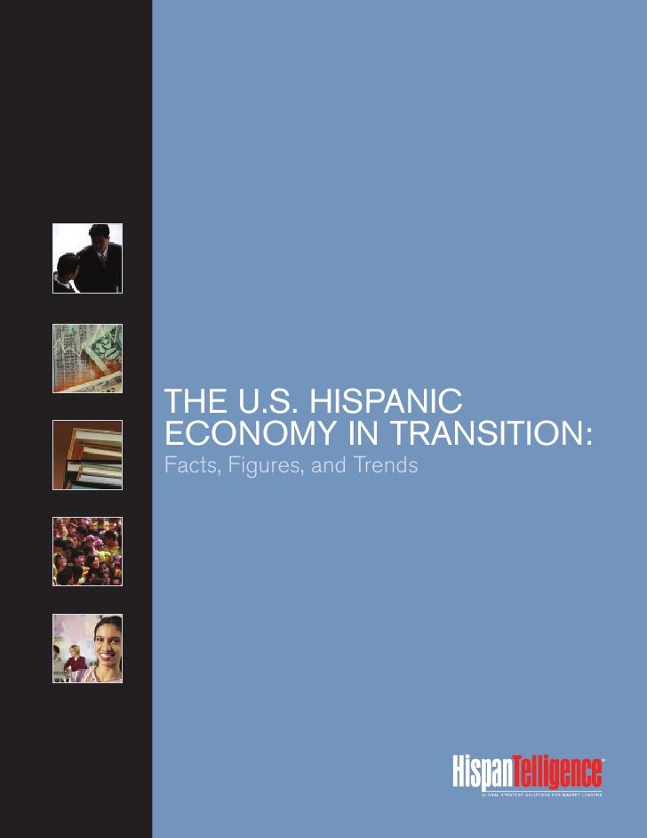 THE U.S. HISPANIC ECONOMY IN TRANSITION: Facts, Figures, and Trends