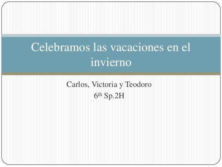 Celebramos las vacaciones en el          invierno      Carlos, Victoria y Teodoro              6th Sp.2H