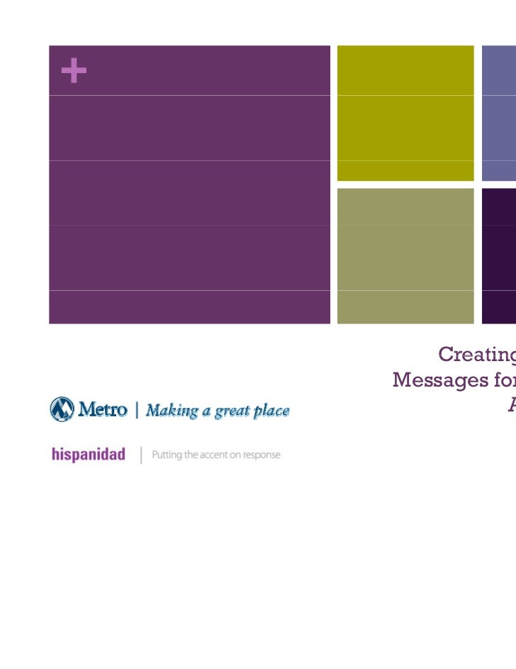 +       Creating Relevant    Messages for Hispanic               Audiences                 June 6, 2011