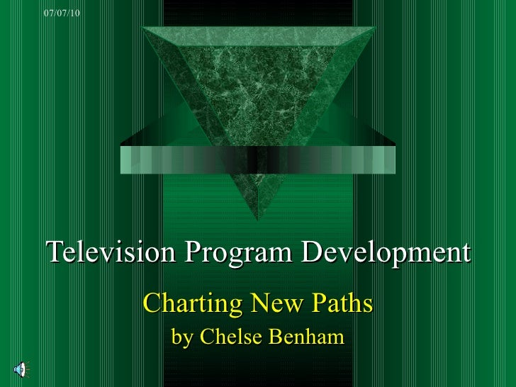 Television Program Development Charting New Paths by Chelse Benham 07/07/10