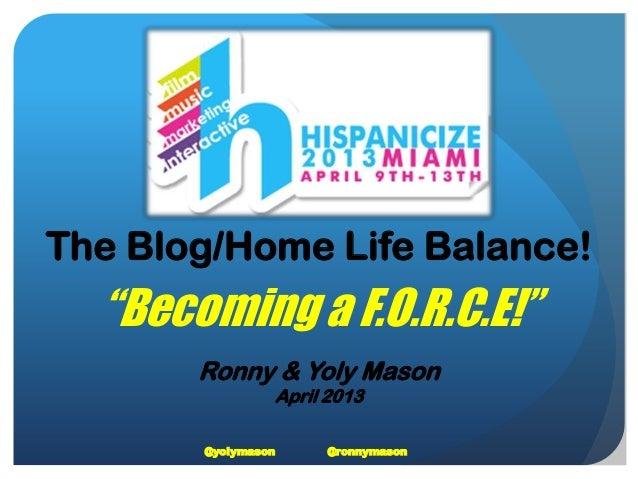 """The Blog/Home Life Balance!""""Becoming a F.O.R.C.E!""""Ronny & Yoly MasonApril 2013@yolymason @ronnymason"""