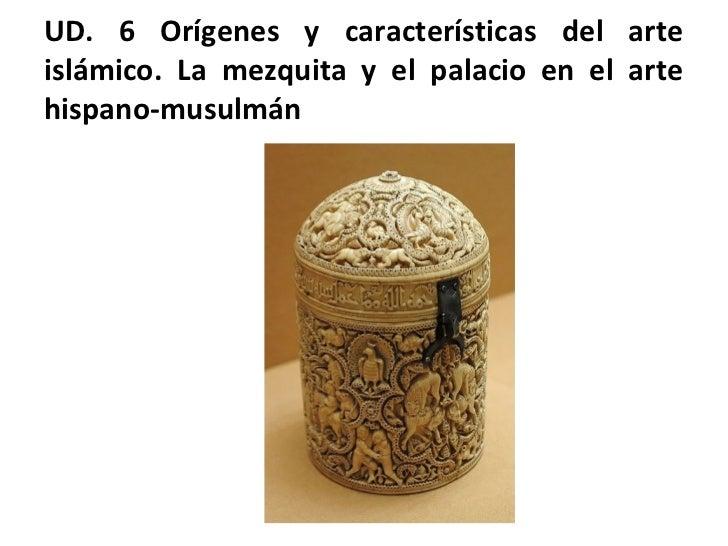 UD. 6 Orígenes y características del arteislámico. La mezquita y el palacio en el artehispano-musulmán