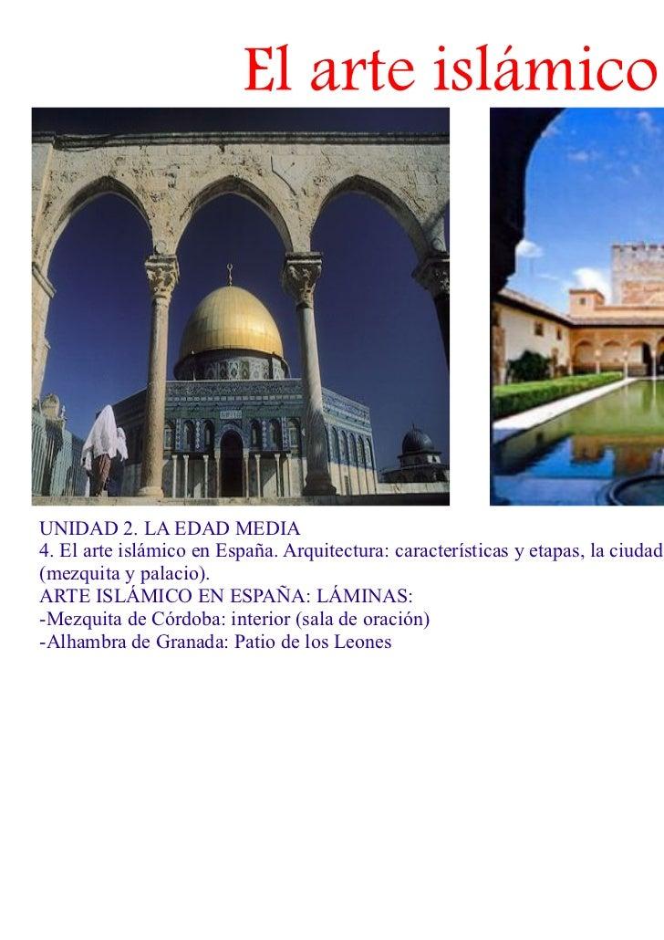 El arte islámicoUNIDAD 2. LA EDAD MEDIA4. El arte islámico en España. Arquitectura: características y etapas, la ciudad y ...
