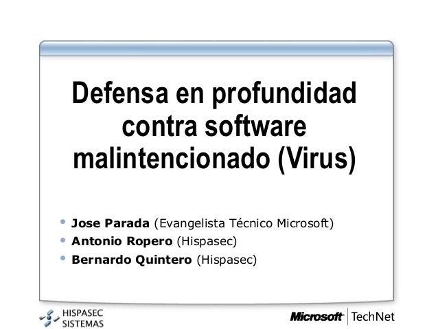 Defensa en profundidad        contra software    malintencionado (Virus)   Jose Parada (Evangelista Técnico Microsoft)  ...