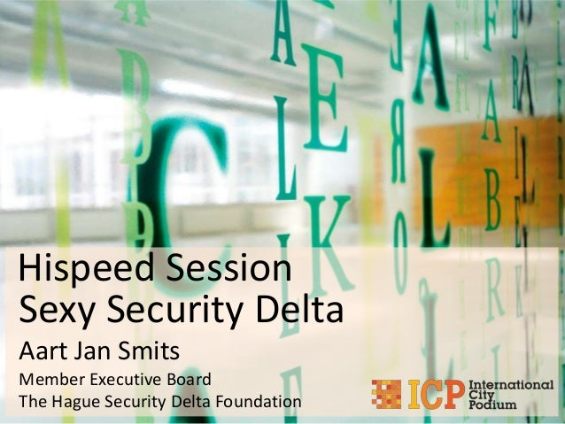 Hispeed Session Sexy Security Delta Aart Jan Smits Member Executive Board The Hague Security Delta Foundation