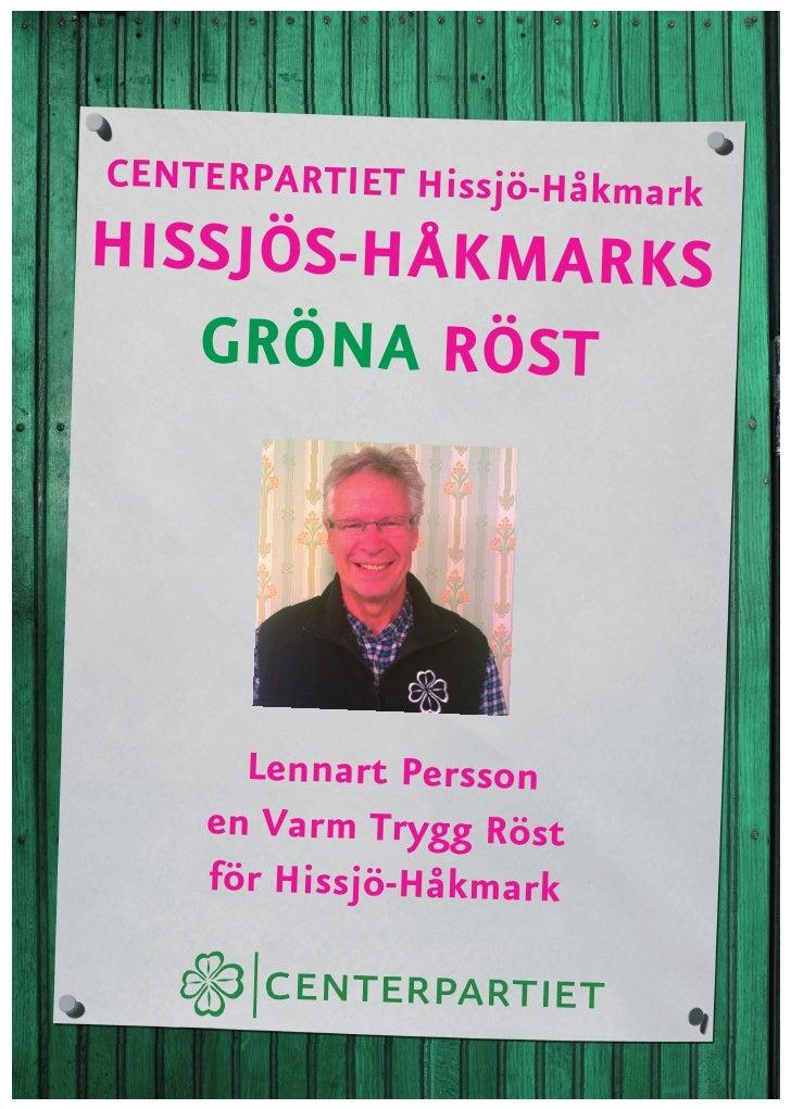CENTERPARTIET Hissjö-Håkmark HISSJÖS-HÅKMARKS    GRÖNA RÖST           Lennart Persson     en Varm Trygg Röst     för Hissj...