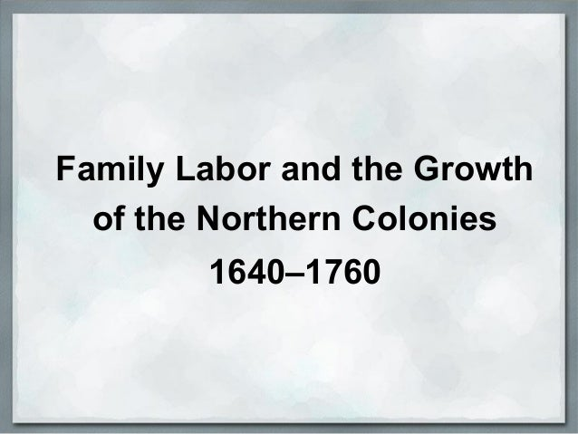 Family Labor and the Growth of the Northern Colonies 1640–1760