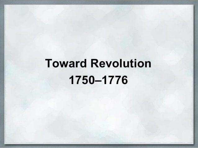 Toward Revolution 1750–1776