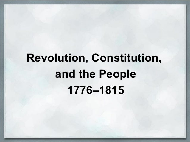 Revolution, Constitution, and the People 1776–1815