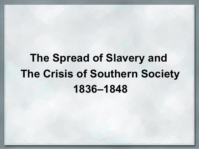 The Spread of Slavery and The Crisis of Southern Society 1836–1848