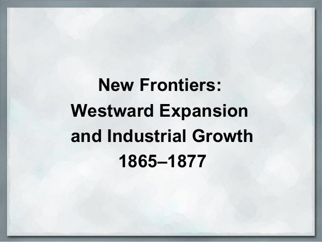 New Frontiers: Westward Expansion and Industrial Growth 1865–1877