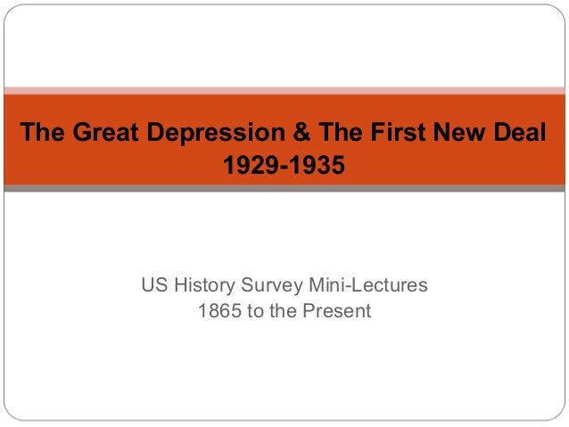 The Great Depression & The First New Deal 1929-1935  US History Survey Mini-Lectures 1865 to the Present