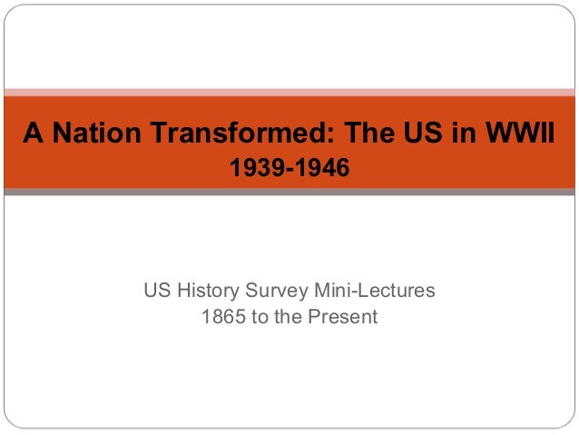 A Nation Transformed: The US in WWII 1939-1946  US History Survey Mini-Lectures 1865 to the Present
