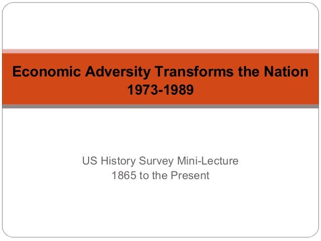Economic Adversity Transforms the Nation 1973-1989  US History Survey Mini-Lecture 1865 to the Present