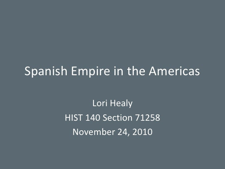 Hist 140 spanish empire in the americas. healy