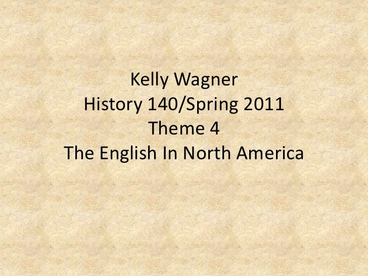 Kelly WagnerHistory 140/Spring 2011Theme 4 The English In North America<br />