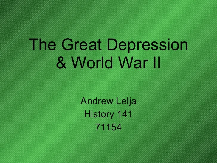 The Great Depression & World War II Andrew Lelja History 141 71154