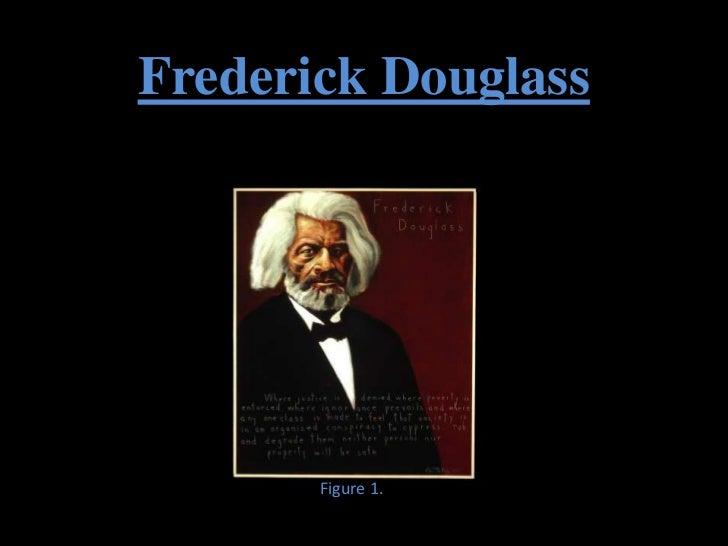 Frederick Douglass       Figure 1.