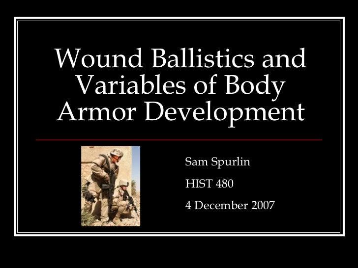 Wound Ballistics and Variables of Body Armor Development Sam Spurlin HIST 480 4 December 2007