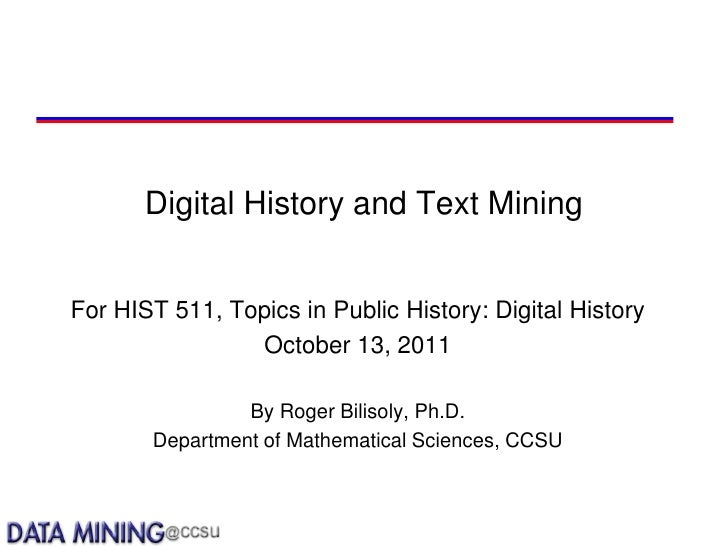 Digital History and Text MiningFor HIST 511, Topics in Public History: Digital History                October 13, 2011    ...