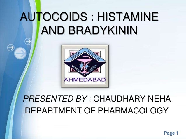 Page 1 AUTOCOIDS : HISTAMINE AND BRADYKININ PRESENTED BY : CHAUDHARY NEHA DEPARTMENT OF PHARMACOLOGY