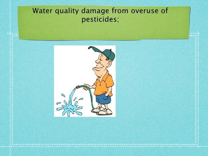 Water quality damage from overuse of              pesticides;