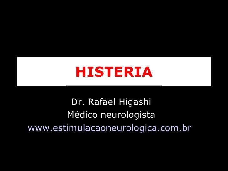 HISTERIA Dr. Rafael Higashi Médico neurologista www.estimulacaoneurologica.com.br