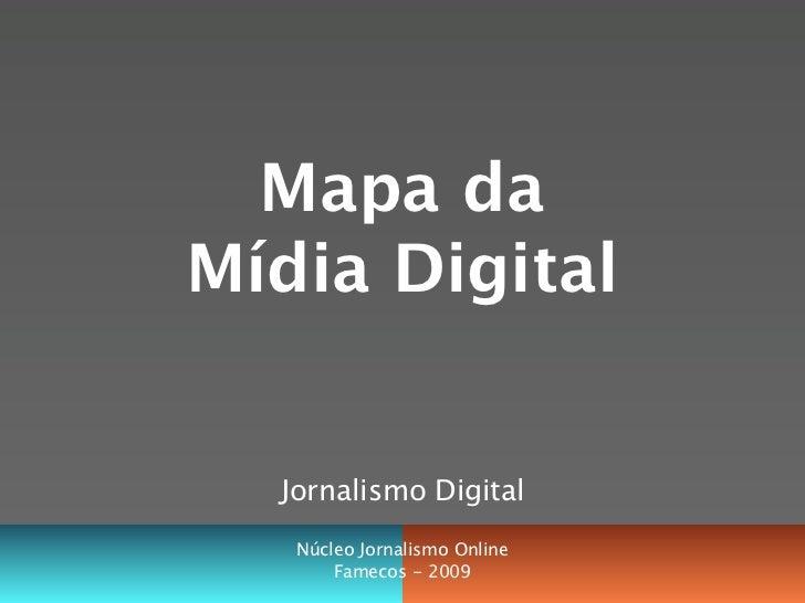 Mapa da Mídia Digital     Jornalismo Digital    Núcleo Jornalismo Online        Famecos - 2009