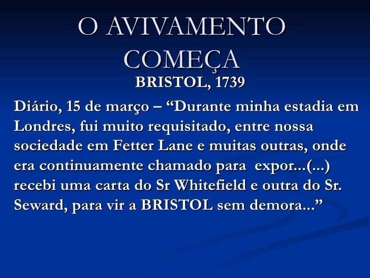 """O AVIVAMENTO COMEÇA BRISTOL, 1739 Diário, 15 de março – """"Durante minha estadia em Londres, fui muito requisitado, entre no..."""