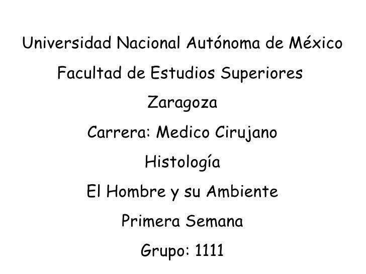 Universidad Nacional Autónoma de México Facultad de Estudios Superiores  Zaragoza Carrera: Medico Cirujano Histología El H...