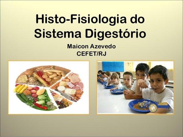 Histo-Fisiologia doSistema Digestório     Maicon Azevedo       CEFET/RJ