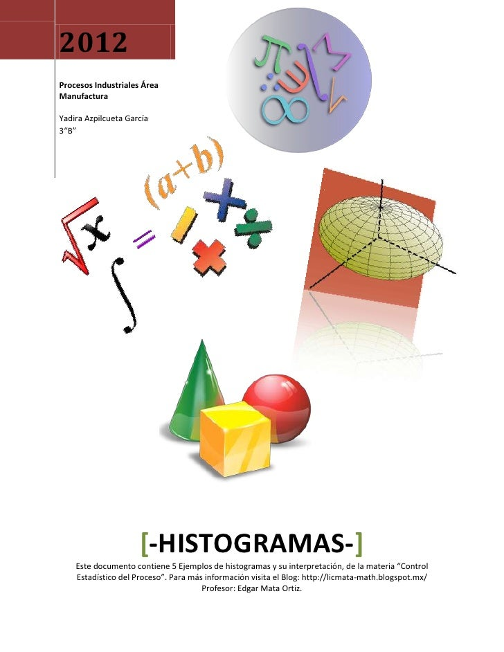 "2012Procesos Industriales ÁreaManufacturaYadira Azpilcueta García3""B""                     [-HISTOGRAMAS-]    Este document..."
