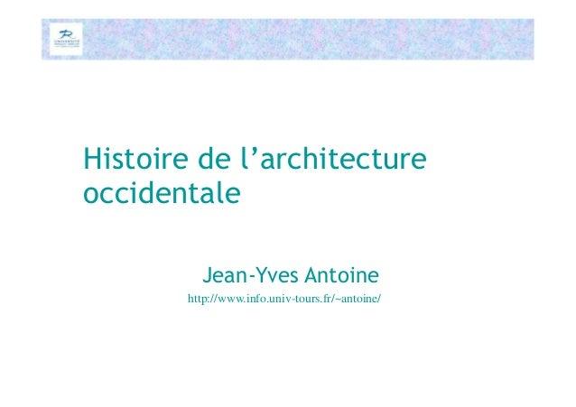 Histoire de l'architecture occidentale Jean-Yves Antoine http://www.info.univ-tours.fr/~antoine/