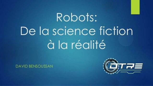 Robots: De la science fiction à la réalité DAVID BENSOUSSAN