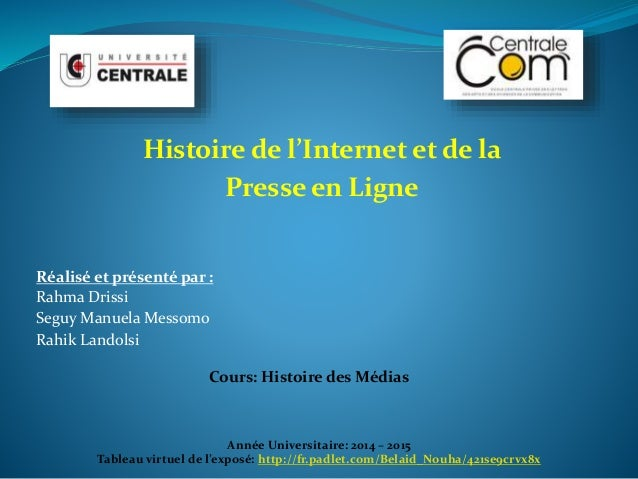 Histoire de l'Internet et de la  Presse en Ligne  Réalisé et présenté par :  Rahma Drissi  SeguyManuelaMessomo  Rahik Land...