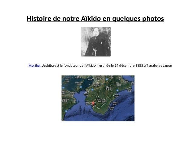 Histoire de notre Aïkido en quelques photosMorihei Ueshiba est le fondateur de l'Aïkido il est née le 14 décembre 1883 à T...